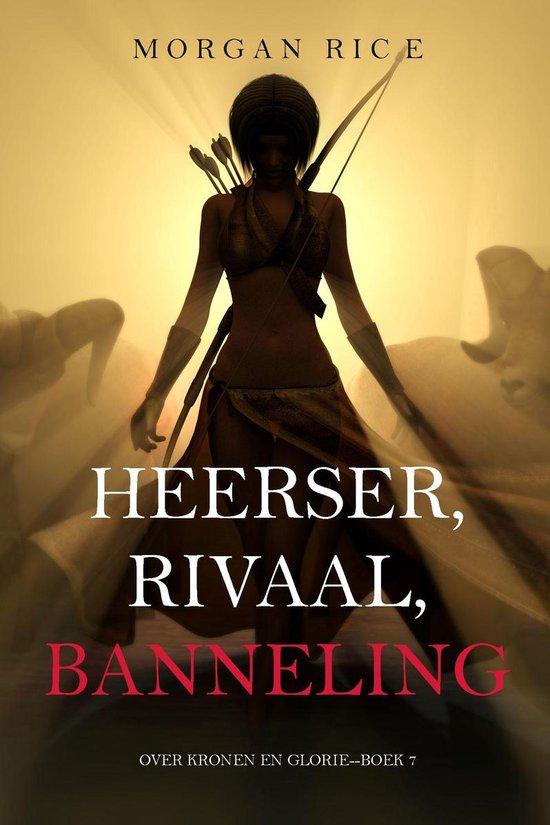 Over Kronen en Glorie 7 - Heerser, Rivaal, Banneling (Over Kronen en Glorie—Boek 7) - Morgan Rice pdf epub
