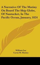A Narrative of the Mutiny on Board the Ship Globe, of Nantucket, in the Pacific Ocean, January, 1824