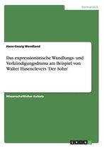 Das expressionistische Wandlungs- und Verkundigungsdrama am Beispiel von Walter Hasenclevers 'Der Sohn'