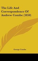 The Life and Correspondence of Andrew Combe (1850)