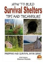 How to Build Survival Shelters - Tips and Techniques