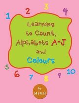 Learning to Count, Alphabets A-J and Colours
