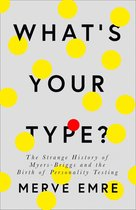 Boek cover What's Your Type?: The Strange History of Myers-Briggs and the Birth of Personality Testing van Merve Emre