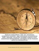 Nebulo Nebulonum, Hoc Est, Jocoseria Nequitiae Censura