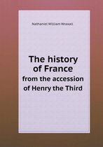The History of France from the Accession of Henry the Third