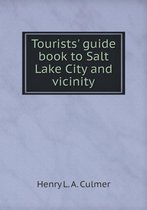 Tourists' Guide Book to Salt Lake City and Vicinity