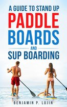 A Guide to Stand Up Paddleboards and SUP Boarding