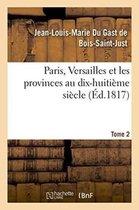 Paris, Versailles et les provinces au dix-huitieme siecle. Tome 2