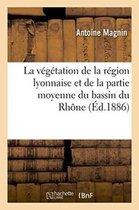La vegetation de la region lyonnaise et de la partie moyenne du bassin du Rhone
