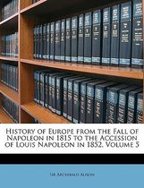 History of Europe from the Fall of Napoleon in 1815 to the Accession of Louis Napoleon in 1852, Volume 5