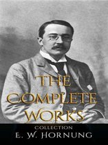 E .W. Hornung: The Complete Works