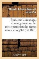 Etude Sur Les Mariages Consanguins Et Sur Les Croisements Dans Les Regnes Animal Et Vegetal