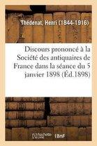 Discours Prononc La Soci t Des Antiquaires de France Dans La S ance Du 5 Janvier 1898