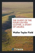 The Quest of the Four-Leaved Clover, a Story of Arabia