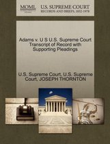 Adams V. U S U.S. Supreme Court Transcript of Record with Supporting Pleadings
