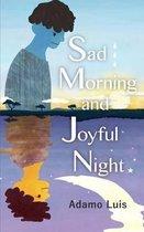 Sad Morning and Joyful Night