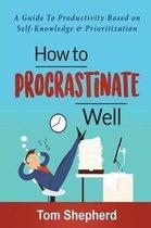 How to Procrastinate Well