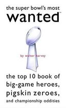 The Super Bowl's Most Wanted