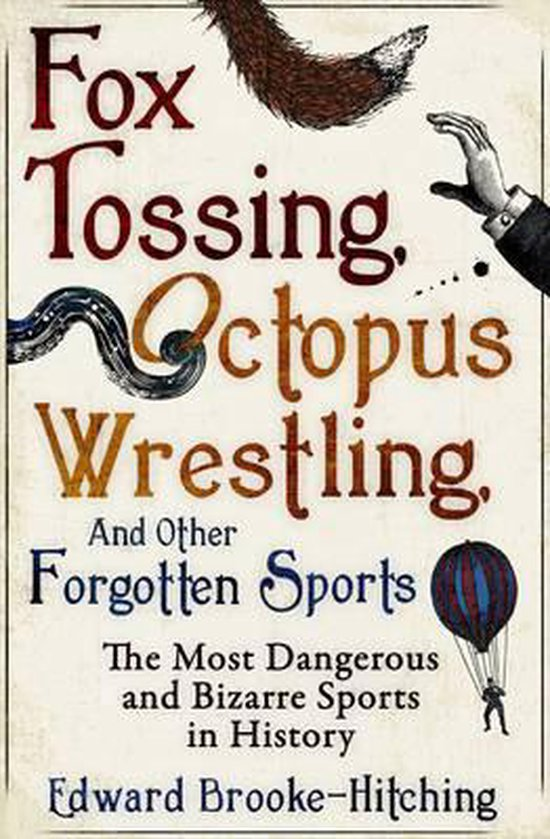 Boek cover Fox Tossing, Octopus Wrestling and Other Forgotten Sports van Edward Brooke-Hitching (Paperback)