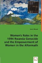Women's Roles in the 1994 Rwanda Genocide and the Empowerment of Women in the Aftermath