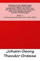 Handbuch der allgemeinen Literaturgeschichte aller bekannten Voelker der Welt von der altesten bis auf die neueste Zeit zum Selbststudium und fur Vorlesungen: Band 1