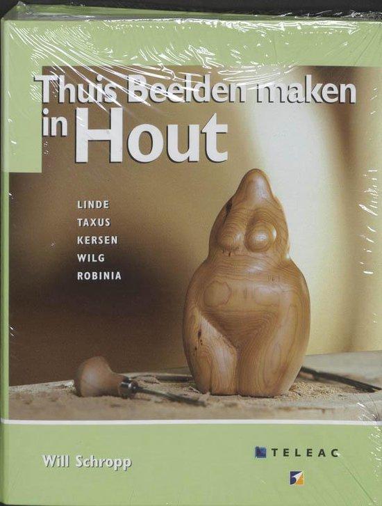 Thuis beelden maken in Hout - W. Schropp |
