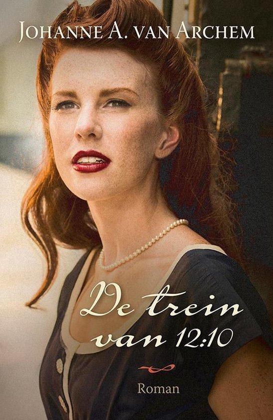 Boek cover De trein van 12:10 van Johanne A. van Archem (Hardcover)