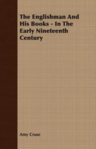 The Englishman And His Books - In The Early Nineteenth Century