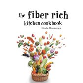 The Fiber Rich Kitchen Cookbook