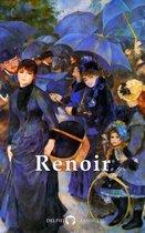 Complete Works of Pierre-Auguste Renoir (Delphi Classics)