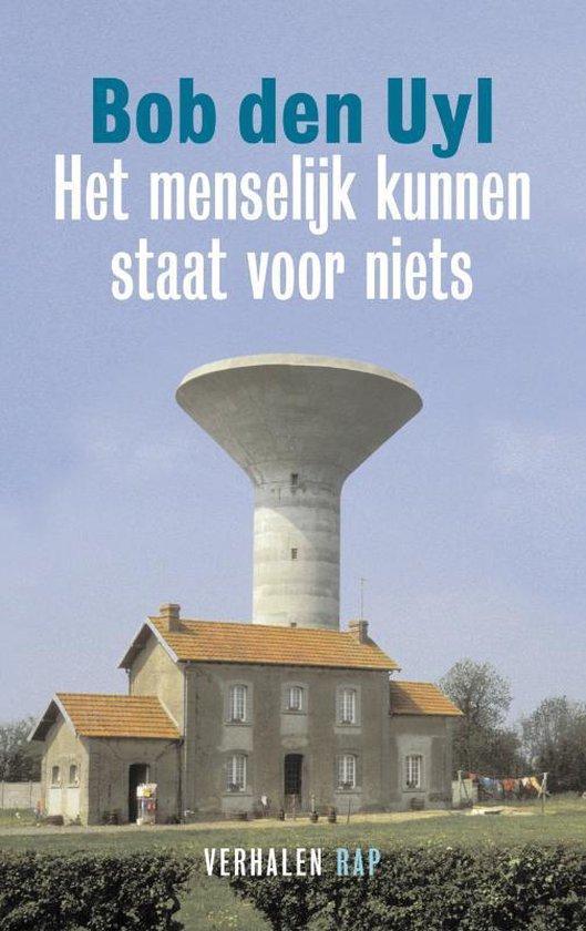 Het Menselijk Kunnen Staat Voor Niets - Bob den Uyl |