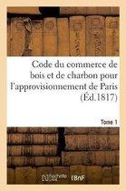 Code du commerce de bois et de charbon pour l'approvisionnement de Paris. Tome 1