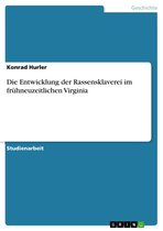 Die Entwicklung der Rassensklaverei im frühneuzeitlichen Virginia