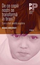 De ce copiii noştri se transformă în tirani? Cum a fost abolită copilăria
