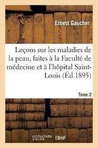 Lecons Sur Les Maladies de la Peau, Faites A La Faculte de Medecine Et A l'Hopital Saint-Louis