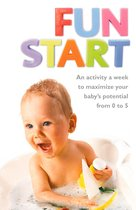 Omslag Fun Start: An idea a week to maximize your baby's potential from birth to age 5