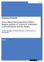 Omslag Even a Blind Chick Sometimes Finds A Bargain. Analysis of 'Chick Lit' in Relation to Post-Feminism and the Market