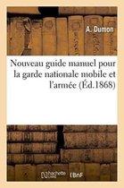 Nouveau Guide Manuel Pour La Garde Nationale Mobile Et l'Arm e