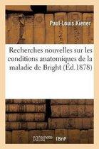 Recherches nouvelles sur les conditions anatomiques de la maladie de Bright