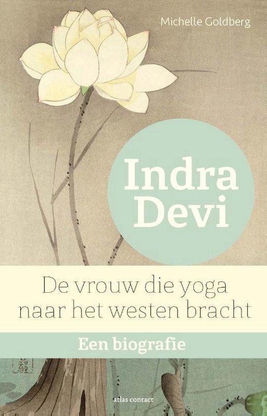 Indra Devi. De vrouw die yoga naar het westen bracht: een biografie - Michelle Goldberg |