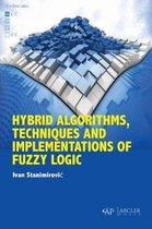 Hybrid Algorithms, Techniques and Implementations of Fuzzy Logic