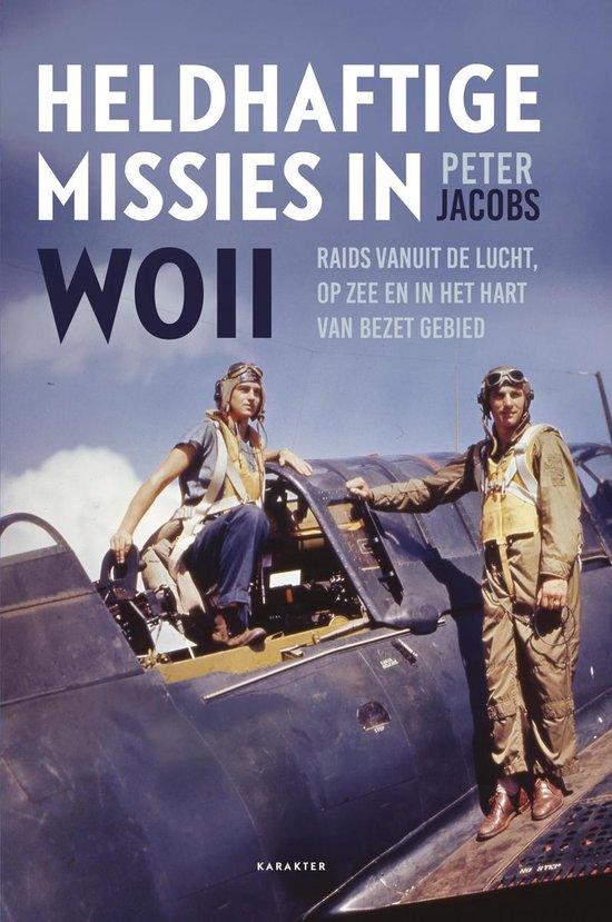 Heldhaftige missies in WOII - Peter Jacobs |