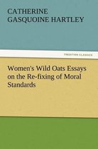 Women's Wild Oats Essays on the Re-Fixing of Moral Standards