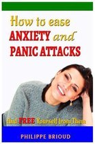 How to Ease Anxiety and Panic Attacks and Free Yourself from Them