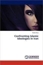 Confronting Islamic Ideologies in Iran