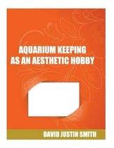 Aquarium Keeping as an Aesthetic Hobby
