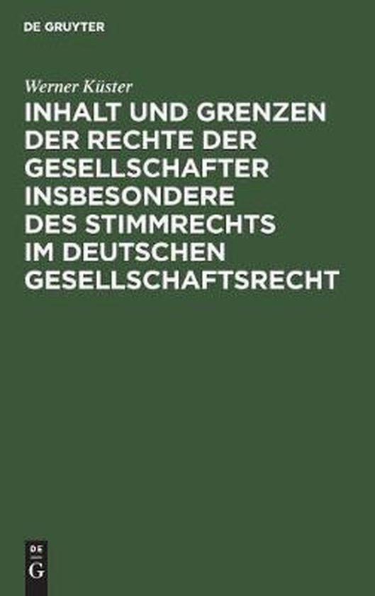 Inhalt Und Grenzen Der Rechte Der Gesellschafter Insbesondere Des Stimmrechts Im Deutschen Gesellschaftsrecht