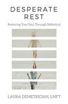Desperate Rest: Restoring Your Soul Through Sabbatical