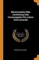 Klavierschule Oder Anweisung Zum Clavierspielen F r Lehrer Und Lernende