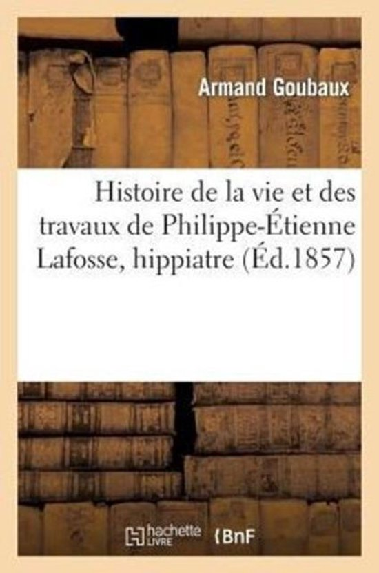 Histoire de la vie et des travaux de Philippe-Etienne Lafosse, hippiatre, lue a la Societe